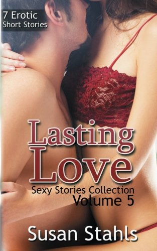 Lasting Love: 7 Erotic Short Stories (Sexy Stories Collection) (Volume 5)