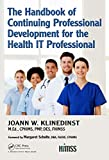 The Handbook of Continuing Professional Development for the Health IT Professional (HIMSS Book Series)
