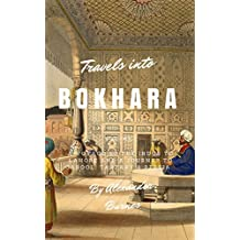 Travels into Bokhara (Illustrated): A Voyage up the Indus to Lahore and a Journey to Cabool, Tartary & Persia
