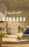 Travels into Bokhara (Illustrated): A Voyage up the