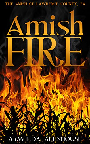 Amish Romance:  Amish Fire: A Sweet Christian Romance (The Amish of Lawrence County, PA) by [Allshouse, Arwilda]