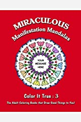 """Miraculous Manifestation Mandalas: """"Color It True"""" Adult Coloring Books that Draw Good Things to You (Volume 3) Paperback"""