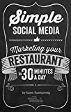 Simple Social Media: Marketing Your Restaurant in 30 Minutes a Day