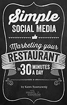 Simple Social Media: Marketing Your Restaurant in 30 Minutes a Day by [Rosenzweig, Karen]