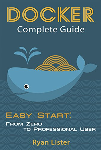 Docker Complete Guide: Easy Start: from Zero to Professional User PDF