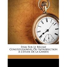 Essai Sur Le Régime Constitutionnel Ou Introduction À L'étude De La Charte (French Edition)
