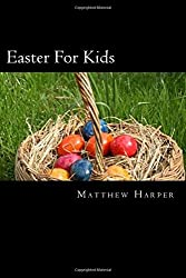 Easter For Kids: A Fascinating Book Containing Easter Facts, Trivia, Images & Memory Recall Quiz: Suitable for Adults & Children (Matthew Harper)