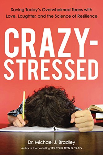 Crazy-Stressed: Saving Today's Overwhelmed Teens with Love, Laughter, and the Science of Resilience (Yes Your Teen Is Crazy)