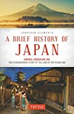 A Brief History of Japan: Samurai, Shogun and Zen: The Extraordinary Story of the Land of the Rising Sun