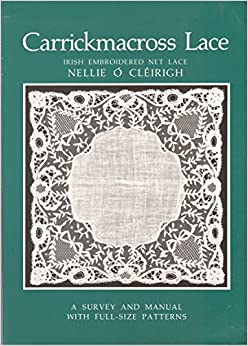 Book Carrickmacross Lace: Irish Embroidered Net Lace : A Survey and Manual With Full Size Patterns by Nellie O'Cleirich (1986-03-02)