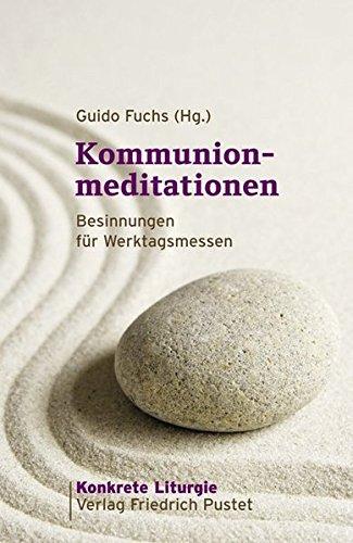 Kommunionmeditationen: Besinnungen für Werktagsmessen (Konkrete Liturgie)