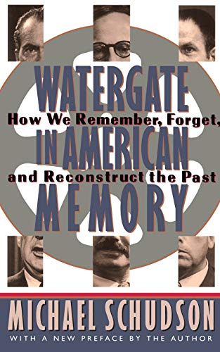 Watergate In American Memory: How We Remember, Forget, And Reconstruct The Past