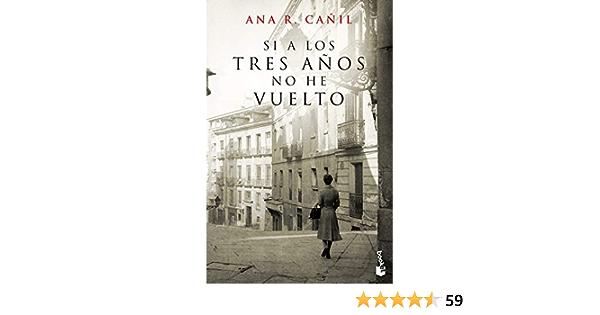 Si A Los Tres Años No He Vuelto Nf Novela Spanish Edition Cañil Ana R 9788467008340 Books