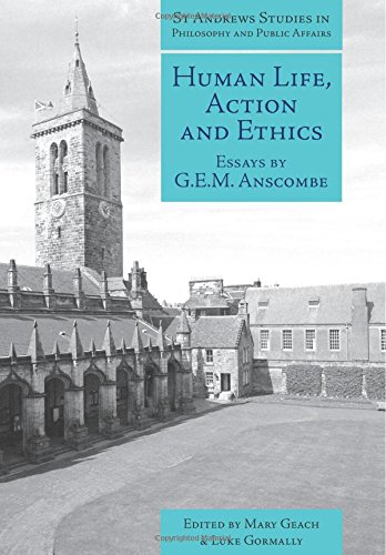 Human Life, Action and Ethics: Essays by G.E.M. Anscombe (St Andrews Studies in Philosophy and Public Affairs)