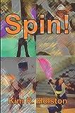 Spin!, Kim R Holston, 059522184X