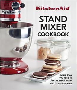 KitchenAid Stand Mixer Cookbook: Editors of Publications ... on ge recipes, nielsen-massey recipes, creuset recipes, blendtec recipes, cajun injector recipes, homemade ice cream recipes, blomus recipes, paula deen recipes, lynx recipes, john folse recipes, five star recipes, healthmaster recipes, schlemmertopf recipes, masterbuilt recipes, sistema recipes, presto recipes, fire-king recipes, sodastream recipes, good cook recipes, bakers secret recipes,