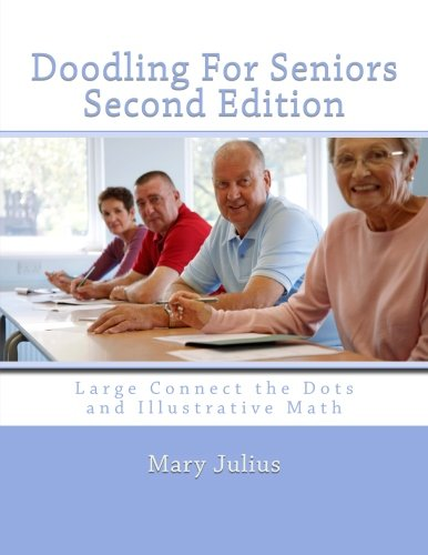 Doodling For Seniors  Second Edition: Large Connect the Dots and Illustrative Math (Volume 1)