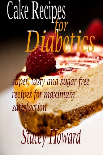 Cake Recipes for Diabetics: Super, tasty and sugar free recipes for maximum satisfaction