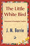 The Little White Bird, J.m. Barrie, 1421849887