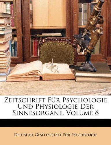 Download Zeitschrift Für Psychologie Und Physiologie Der Sinnesorgane, Volume 6 (German Edition) PDF