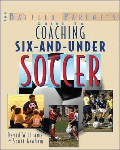 Football Soccer Coaching (The Baffled Parent's Guide to Coaching 6-and-Under Soccer)