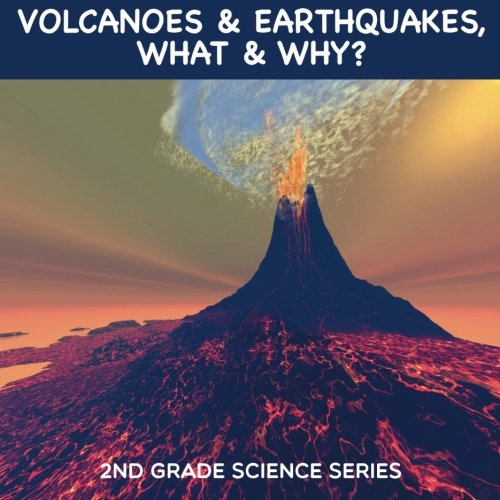 Volcanoes & Earthquakes, What & Why? : 2nd Grade Science Series