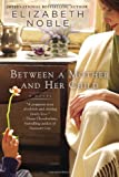Between a Mother and Her Child, Elizabeth Noble, 0425267938
