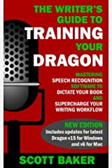 The Writer's Guide to Training Your Dragon: Using Speech Recognition Software to Dictate Your Book and Supercharge Your Writing Workflow (Dictation Mastery for PC and Mac) Paperback