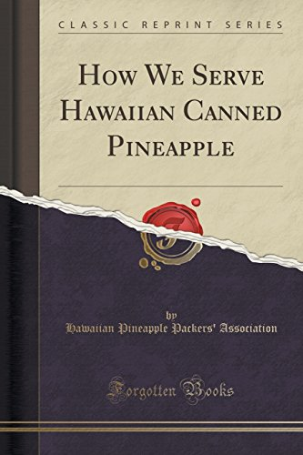 How We Serve Hawaiian Canned Pineapple (Classic Reprint) by Hawaiian Pineapple Packers' Association