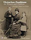 Victorian Fashions for Women and Children: Society's Impact on Dress