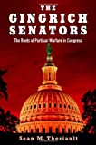 The Gingrich Senators : The Roots of Partisan Warfare in Congress, Theriault, Sean M., 0199307458
