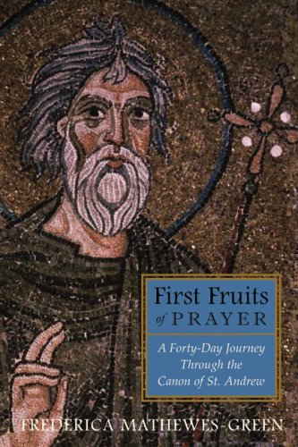 Download First Fruits of Prayer: A Forty-Day Journey Through the Canon of St. Andrew pdf epub
