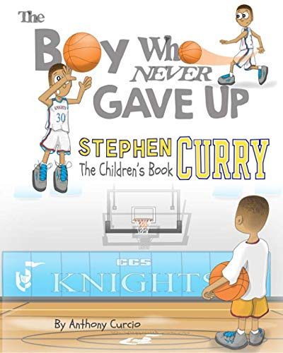 Stephen Curry: The Children's Book: The Boy Who Never Gave Up (Best Sports For Boys)