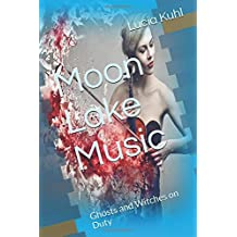 Moon Lake Music: Ghosts and Witches on Duty (Moon Lake Paranormal Cozy Mystery Series) (Volume 3)
