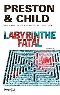 Labyrinthe fatal : une enquête de l'inspecteur Pendergast, Preston, Douglas
