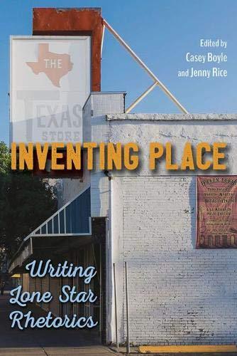 Inventing Place: Writing Lone Star Rhetorics (Dunbar Amy)