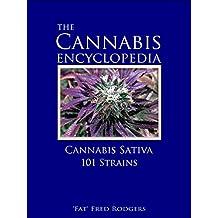 The Cannabis Encyclopedia: Cannabis Sativa 101 Strains: The Marijuana Almanac: The Definitive Guide to Cannabis Sativa Strains for Cultivation and Consumption of Marijuana