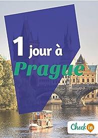 1 jour à Prague: Un guide touristique avec des cartes, des bons plans et les itinéraires indispensables par Florence Gindre