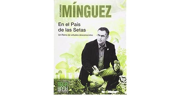 PAIS DE LAS SETAS UN REINO DE VIRTUDES DESCONOCIDAS: Alejandro Mínguez González: 9788493825393: Amazon.com: Books