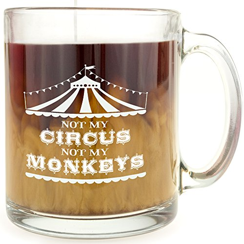 Monkey Gift Unique (Not My Circus, Not My Monkeys - Funny Glass Coffee Mug - Makes a Great Gag Gift!)