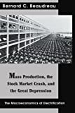 Mass Production, the Stock Market Crash, and the Great Depression, Bernard Beaudreau, 0595323340