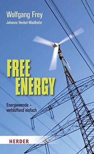 Free Energy: Energiewende - verblüffend einfach
