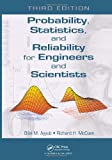 Probability, Statistics, and Reliability for Engineers and Scientists, Bilal M. Ayyub and Richard McCuen, 1439809518