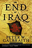 The End of Iraq, Peter W. Galbraith, 0743294246