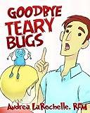 Goodbye Teary Bugs