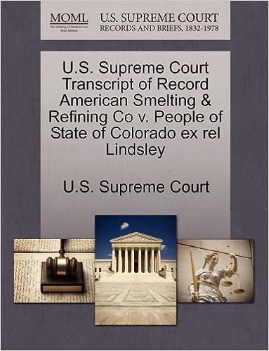 Livre gratuit sur cd téléchargements U.S. Supreme Court Transcript of Record American Smelting & Refining Co v. People of State of Colorado ex rel Lindsley en français RTF 1244951625
