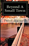 Beyond a Small Town, Peter H. Hassett, 1494706172