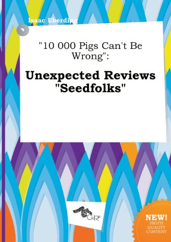 10 000 Pigs Can't Be Wrong: Unexpected Reviews Seedfolks