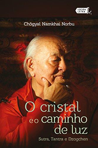 O cristal e o caminho de luz: Sutra, Tantra e Dzogchen (Portuguese Edition
