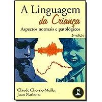 A Linguagem da Criança. Aspectos Normais e Patológicos